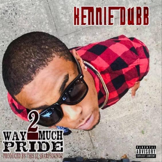 Kennie Dubb Music - Way 2 Much Pride